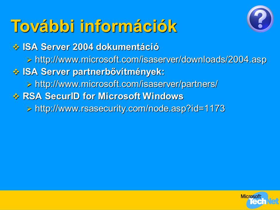  ISA Server 2004 dokumentáció  http://www.microsoft.com/isaserver/downloads/2004.asp  ISA Server partnerbővítmények:  http://www.microsoft.com/isa