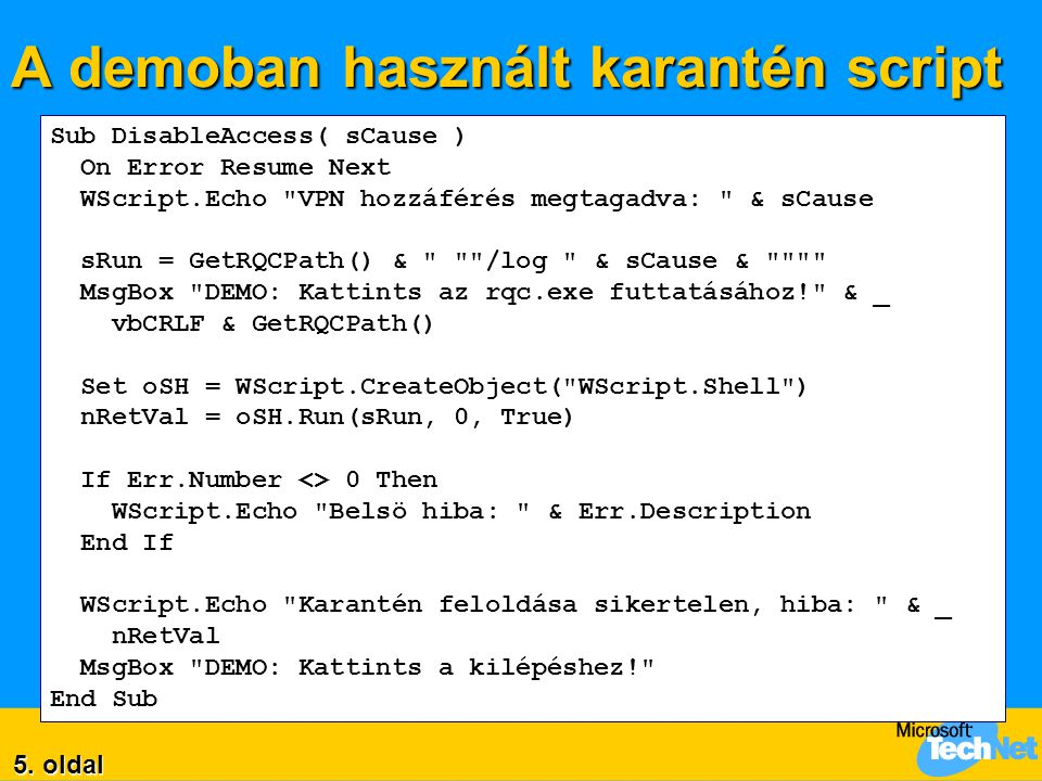 A demoban használt karantén script Sub DisableAccess( sCause ) On Error Resume Next WScript.Echo