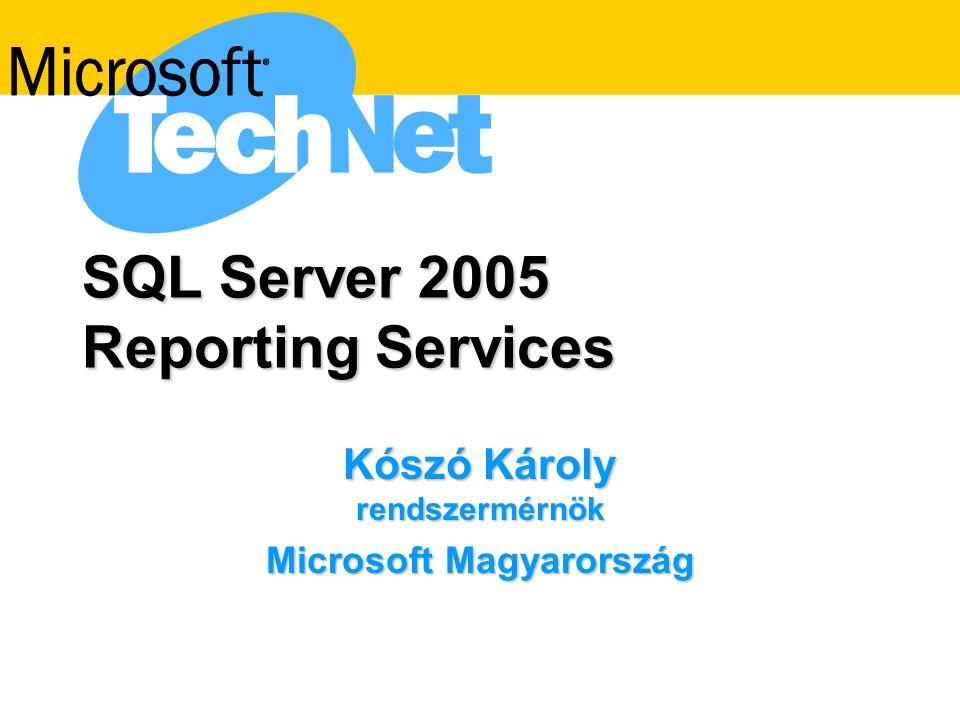 SQL Server 2005 Reporting Services Kószó Károly rendszermérnök Microsoft Magyarország