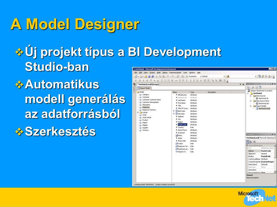 A Model Designer  Új projekt típus a BI Development Studio-ban  Automatikus modell generálás az adatforrásból  Szerkesztés