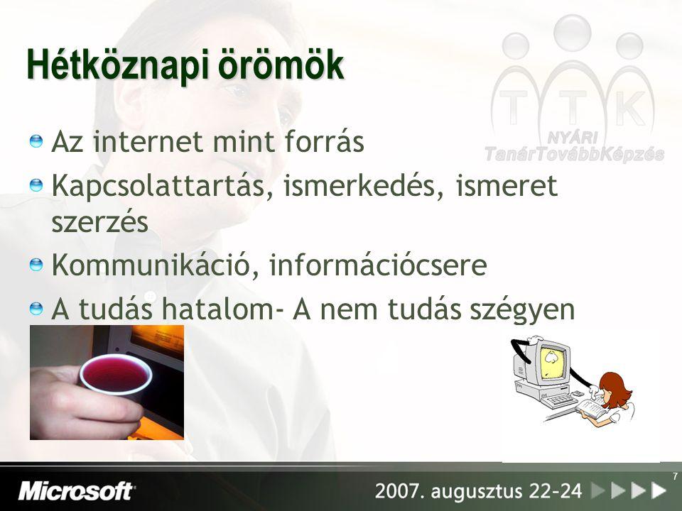 7 Hétköznapi örömök Az internet mint forrás Kapcsolattartás, ismerkedés, ismeret szerzés Kommunikáció, információcsere A tudás hatalom- A nem tudás szégyen