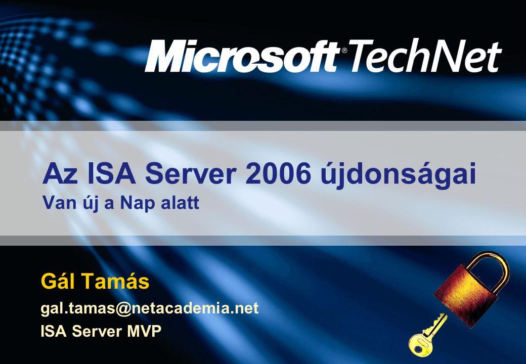 Az ISA Server 2006 újdonságai Van új a Nap alatt Gál Tamás gal.tamas@netacademia.net ISA Server MVP