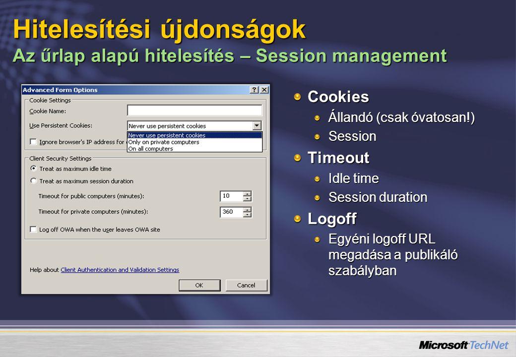 Cookies Állandó (csak óvatosan!) SessionTimeout Idle time Session duration Logoff Egyéni logoff URL megadása a publikáló szabályban Hitelesítési újdonságok Az űrlap alapú hitelesítés – Session management