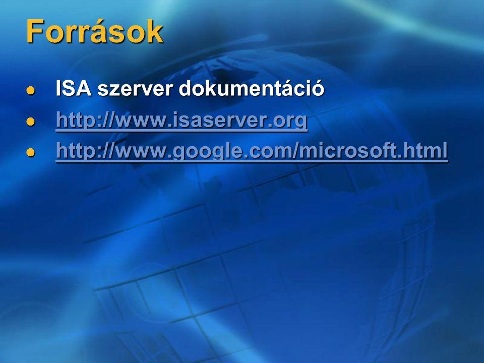 Források ISA szerver dokumentáció ISA szerver dokumentáció http://www.isaserver.org http://www.isaserver.org http://www.isaserver.org http://www.google.com/microsoft.html http://www.google.com/microsoft.html http://www.google.com/microsoft.html