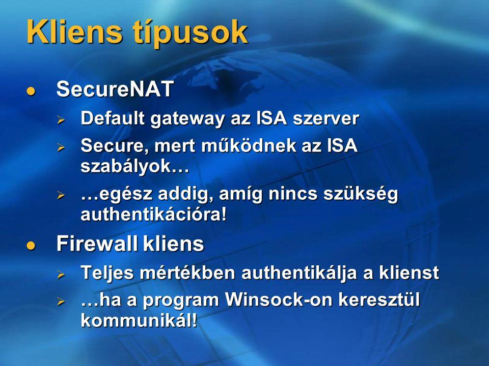 Kliens típusok SecureNAT SecureNAT  Default gateway az ISA szerver  Secure, mert működnek az ISA szabályok…  …egész addig, amíg nincs szükség authentikációra.