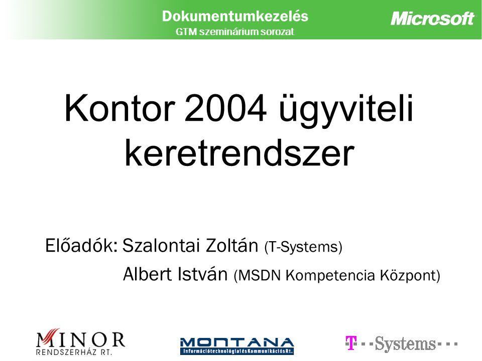 Dokumentumkezelés GTM szeminárium sorozat Kontor 2004 ügyviteli keretrendszer Előadók: Szalontai Zoltán (T-Systems) Albert István (MSDN Kompetencia Központ)