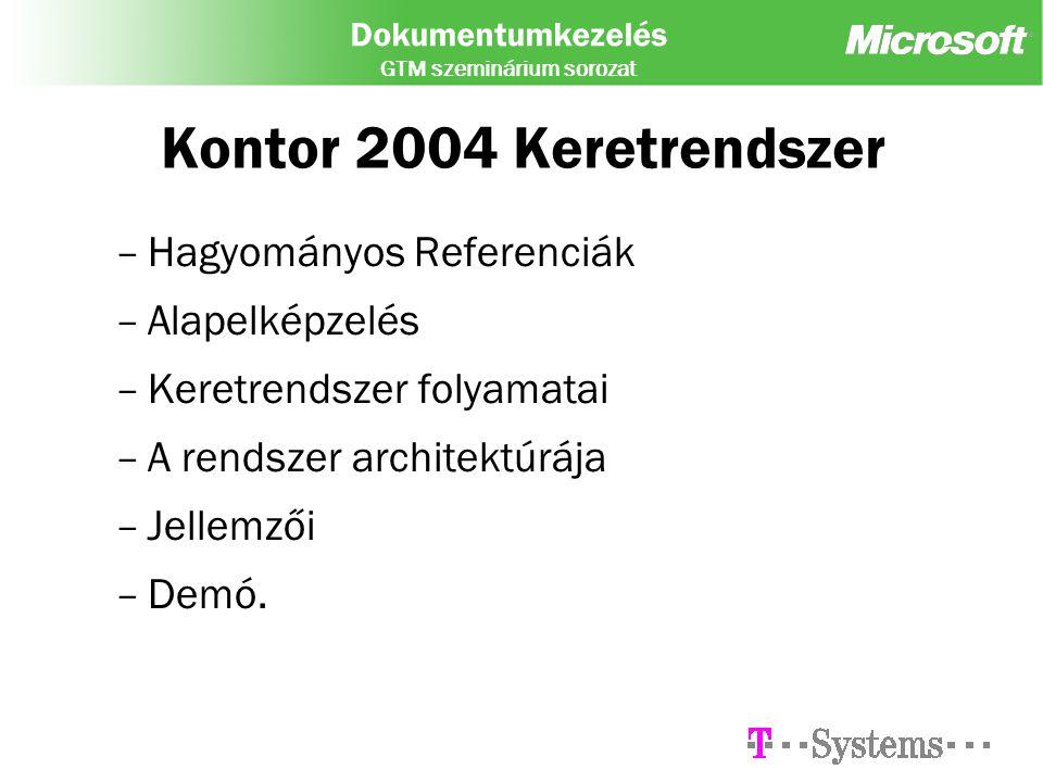 Dokumentumkezelés GTM szeminárium sorozat Kontor 2004 Keretrendszer –Hagyományos Referenciák –Alapelképzelés –Keretrendszer folyamatai –A rendszer architektúrája –Jellemzői –Demó.