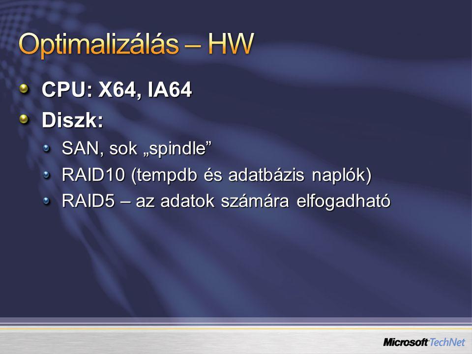 """CPU: X64, IA64 Diszk: SAN, sok """"spindle"""" RAID10 (tempdb és adatbázis naplók) RAID5 – az adatok számára elfogadható"""