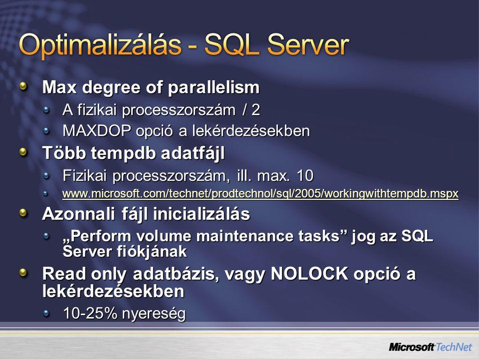 Max degree of parallelism A fizikai processzorszám / 2 MAXDOP opció a lekérdezésekben Több tempdb adatfájl Fizikai processzorszám, ill. max. 10 www.mi