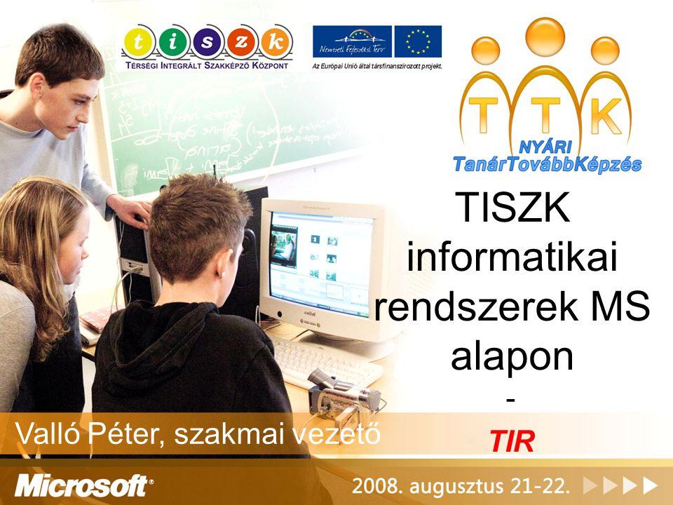 TISZK informatikai rendszerek MS alapon - TIR Valló Péter, szakmai vezető
