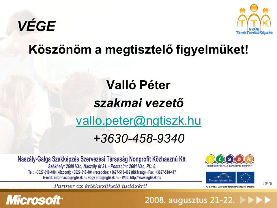 VÉGE Köszönöm a megtisztelő figyelmüket! Valló Péter szakmai vezető vallo.peter@ngtiszk.hu +3630-458-9340 16/16