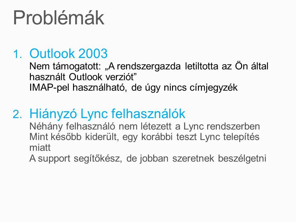 """1. Outlook 2003 Nem támogatott: """"A rendszergazda letiltotta az Ön által használt Outlook verziót"""" IMAP-pel használható, de úgy nincs címjegyzék 2. Hiá"""