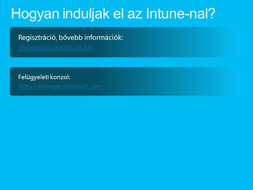 Regisztráció, bővebb információk: www.windowsintune.hu Felügyeleti konzol: https://manage.microsoft.com