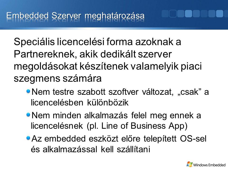 Speciális licencelési forma azoknak a Partnereknek, akik dedikált szerver megoldásokat készítenek valamelyik piaci szegmens számára Nem testre szabott