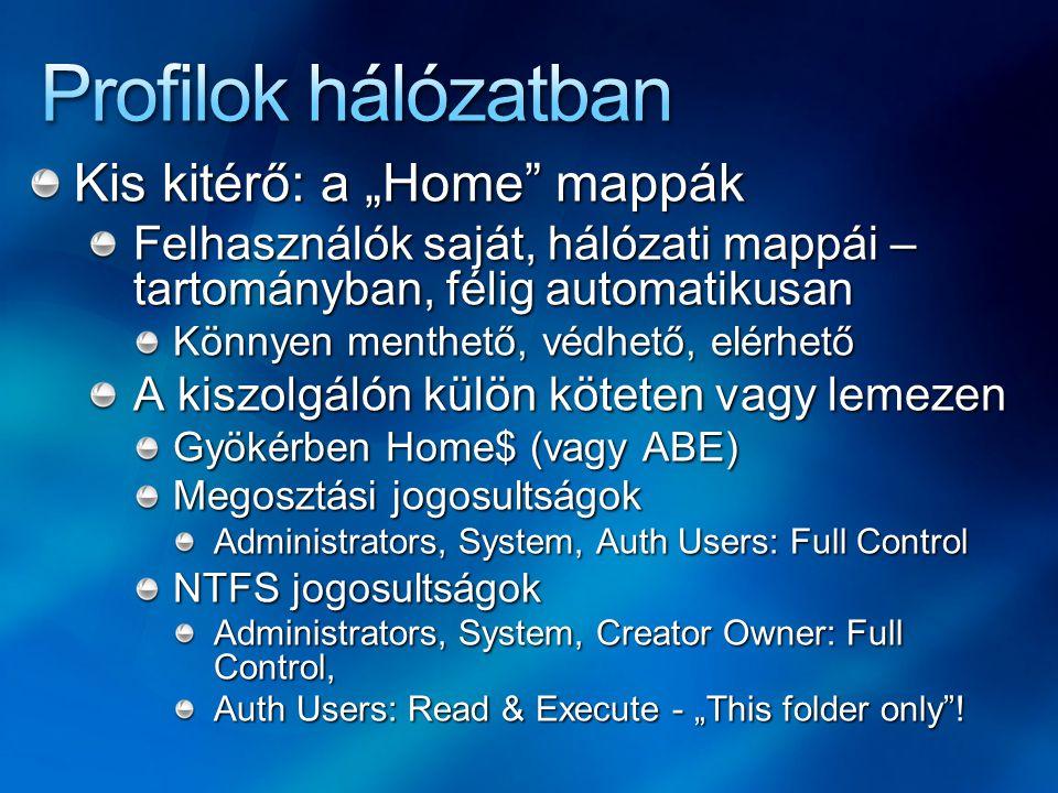 Home mappák ADUC teendők Felhasználók tulajdonságainal engedélyezni Automatikusan létrejön, a megfelelő jogosultságokkal \\Server\Home$\%username% > (%OS%) Login szkript net use x: /home Home vs.
