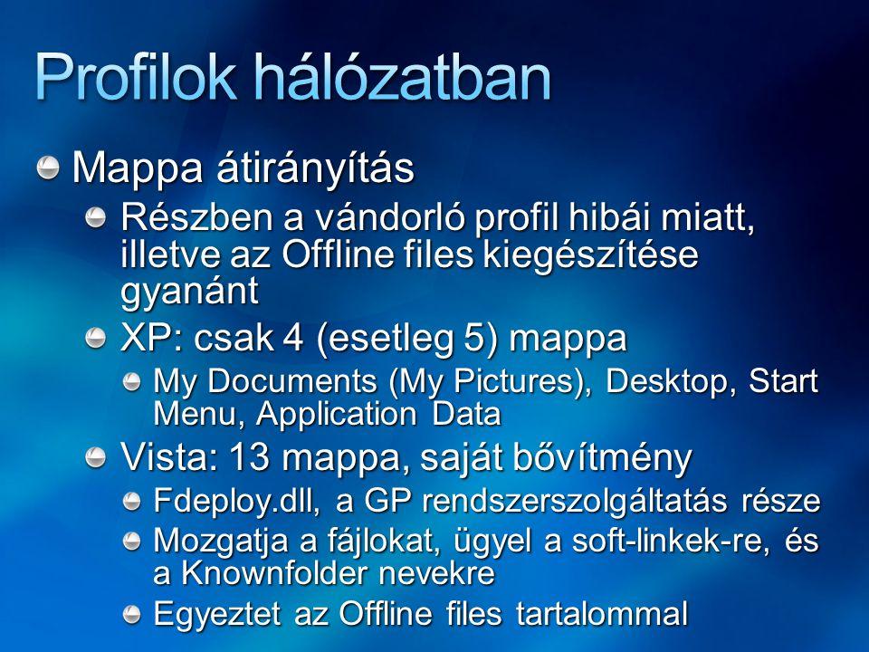 Mappa átirányítás A kiszolgáló oldali előkészítés hasonló a Home mappáéhoz (ADUC) Praktikusan a Home mappát is használhatjuk NTFS: Authenticated Users helyett Everyone Teendők a csoportházirendben Beállítások mappatípusonként Basic/Advanced módszer: szűrés csoportokra Átirányítás gyökerének megjelölése Egyéb haladó beállítások (pl.