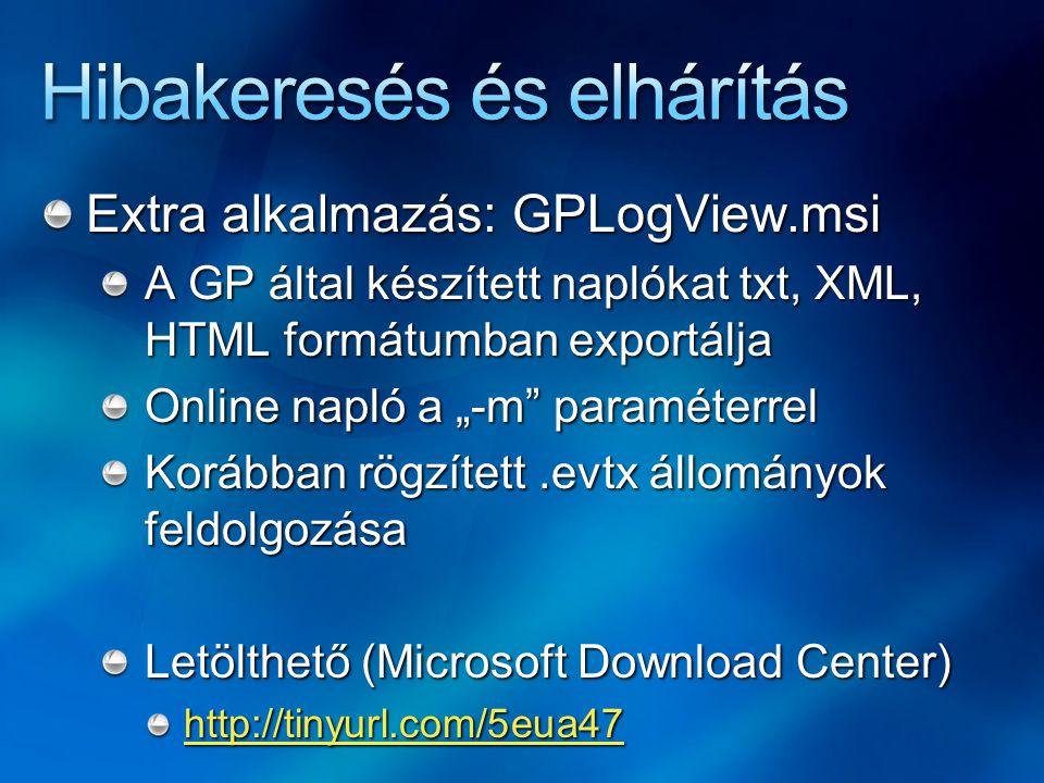 """Extra alkalmazás: GPLogView.msi A GP által készített naplókat txt, XML, HTML formátumban exportálja Online napló a """"-m paraméterrel Korábban rögzített.evtx állományok feldolgozása Letölthető (Microsoft Download Center) http://tinyurl.com/5eua47"""