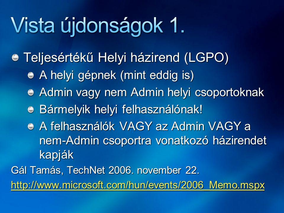 Teljesértékű Helyi házirend (LGPO) A helyi gépnek (mint eddig is) Admin vagy nem Admin helyi csoportoknak Bármelyik helyi felhasználónak.