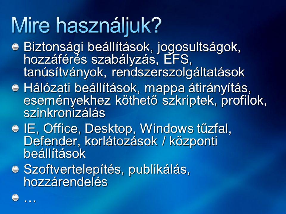 Biztonsági beállítások, jogosultságok, hozzáférés szabályzás, EFS, tanúsítványok, rendszerszolgáltatások Hálózati beállítások, mappa átirányítás, eseményekhez köthető szkriptek, profilok, szinkronizálás IE, Office, Desktop, Windows tűzfal, Defender, korlátozások / központi beállítások Szoftvertelepítés, publikálás, hozzárendelés …
