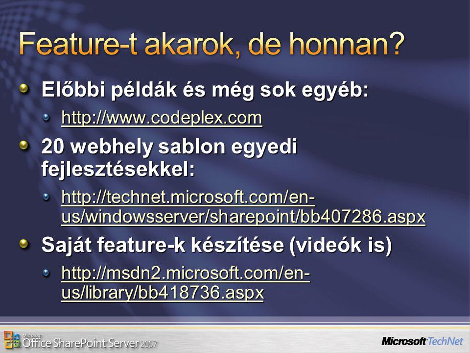Előbbi példák és még sok egyéb: http://www.codeplex.com 20 webhely sablon egyedi fejlesztésekkel: http://technet.microsoft.com/en- us/windowsserver/sh