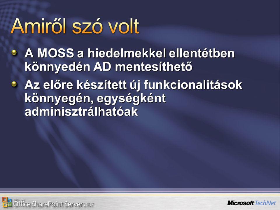 A MOSS a hiedelmekkel ellentétben könnyedén AD mentesíthető Az előre készített új funkcionalitások könnyegén, egységként adminisztrálhatóak