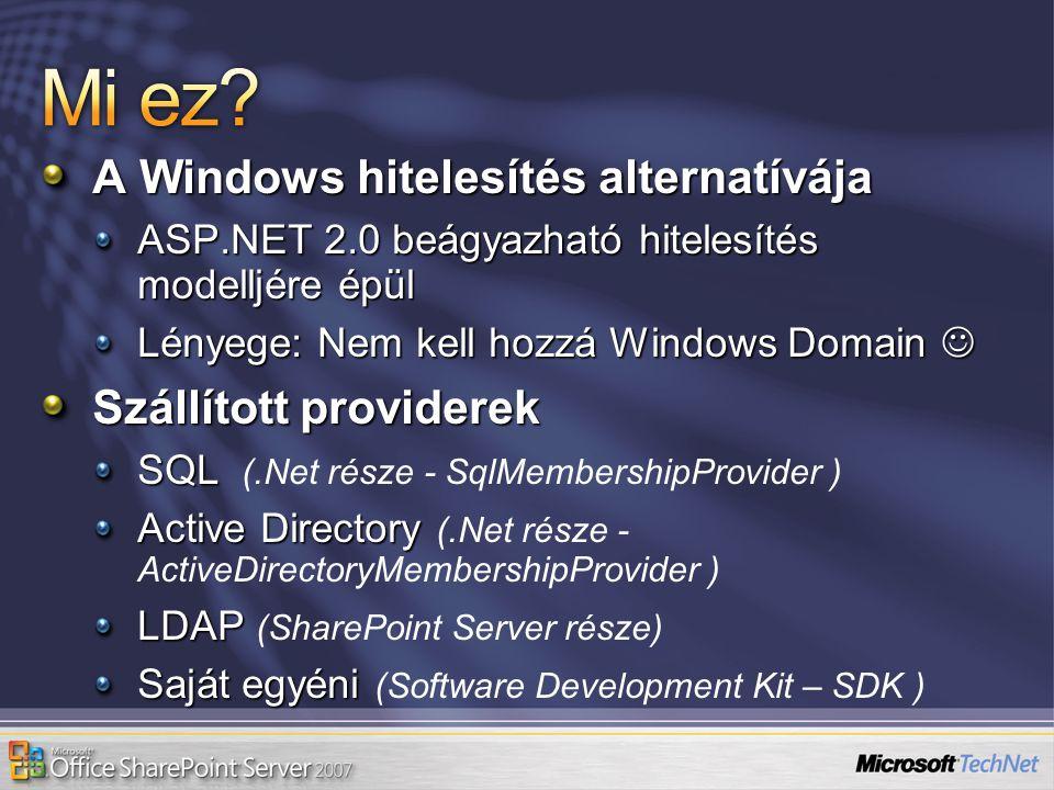 A Windows hitelesítés alternatívája ASP.NET 2.0 beágyazható hitelesítés modelljére épül Lényege: Nem kell hozzá Windows Domain Lényege: Nem kell hozzá