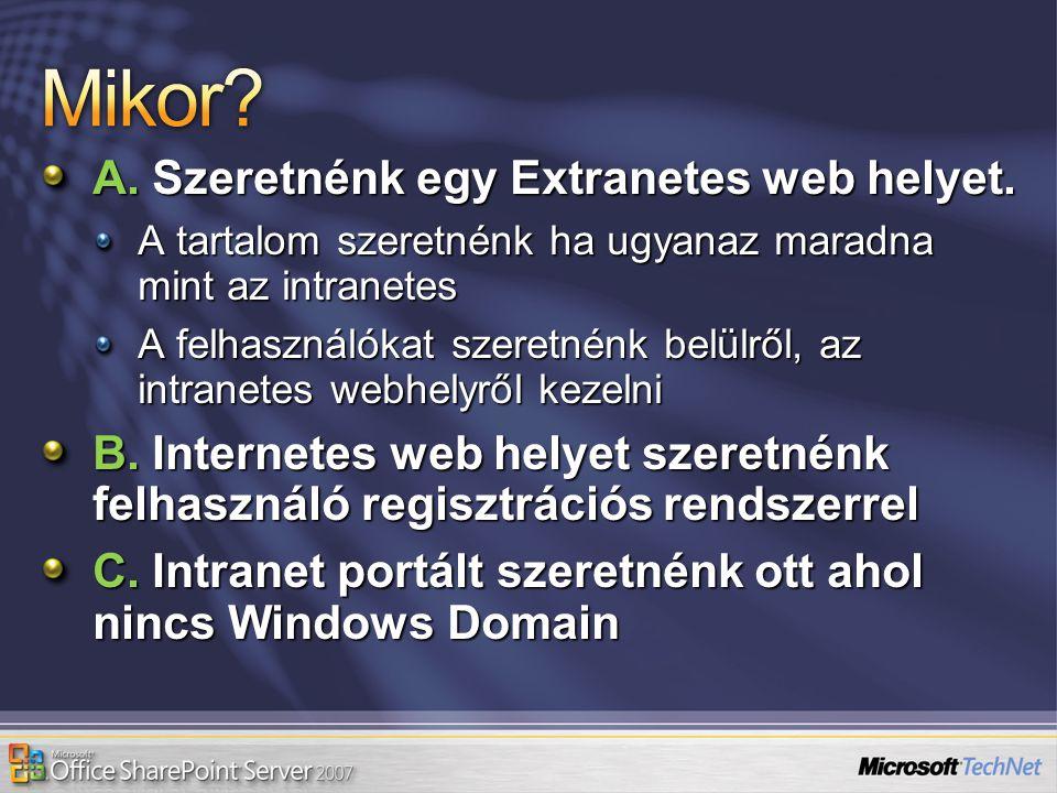 A. Szeretnénk egy Extranetes web helyet. A tartalom szeretnénk ha ugyanaz maradna mint az intranetes A felhasználókat szeretnénk belülről, az intranet