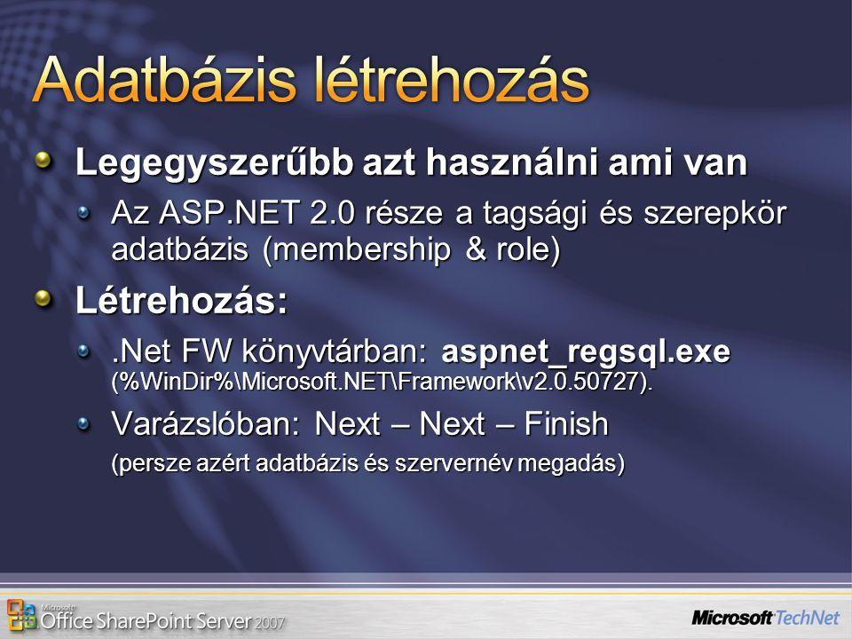 Legegyszerűbb azt használni ami van Az ASP.NET 2.0 része a tagsági és szerepkör adatbázis (membership & role) Létrehozás:.Net FW könyvtárban: aspnet_r