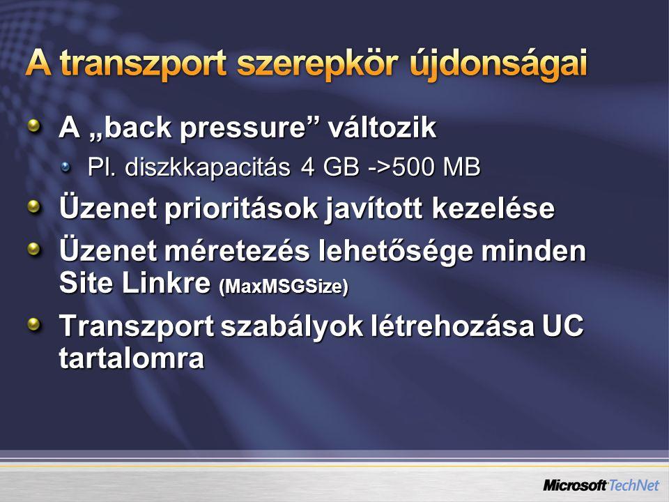 """A """"back pressure"""" változik Pl. diszkkapacitás 4 GB ->500 MB Üzenet prioritások javított kezelése Üzenet méretezés lehetősége minden Site Linkre (MaxMS"""