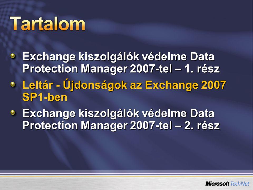 Exchange kiszolgálók védelme Data Protection Manager 2007-tel – 1. rész Leltár - Újdonságok az Exchange 2007 SP1-ben Exchange kiszolgálók védelme Data