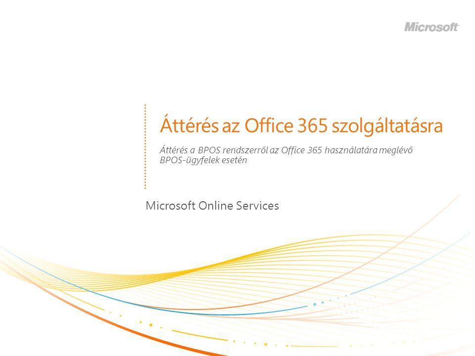 BPOS Az Office 365 a meglévő szolgáltatás továbbfejlesztése 2 Office 365 A Microsoft Online Services üzleti értéke Emberek | Technológia | Költségek | Folyamat Nincs szükség kiszolgálófrissítésre Nincs szükség adatáttelepítésre Napi 24 órás műszaki támogatás Előrelátható költségek Megszokott felhasználói élmény A Microsoft Online Services üzleti értéke Emberek | Technológia | Költségek | Folyamat Nincs szükség kiszolgálófrissítésre Nincs szükség adatáttelepítésre Napi 24 órás műszaki támogatás Előrelátható költségek Megszokott felhasználói élmény Új funkciók és ajánlatok + SZOLGÁLTATÁS
