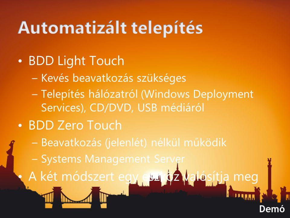 BDD Light Touch –Kevés beavatkozás szükséges –Telepítés hálózatról (Windows Deployment Services), CD/DVD, USB médiáról BDD Zero Touch –Beavatkozás (je