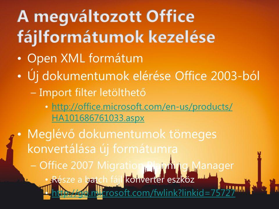 Open XML formátum Új dokumentumok elérése Office 2003-ból –Import filter letölthető http://office.microsoft.com/en-us/products/ HA101686761033.aspxhtt