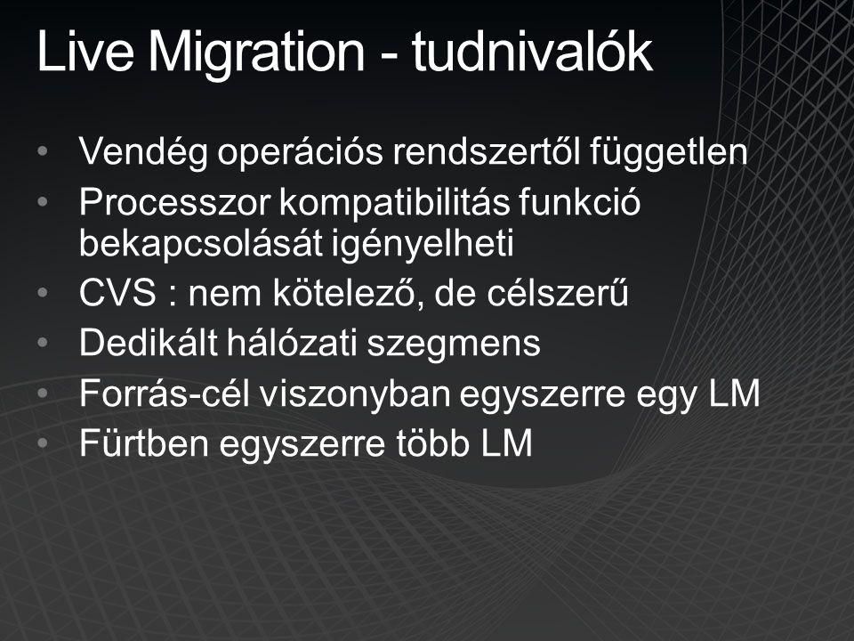 Live Migration - tudnivalók Vendég operációs rendszertől független Processzor kompatibilitás funkció bekapcsolását igényelheti CVS : nem kötelező, de
