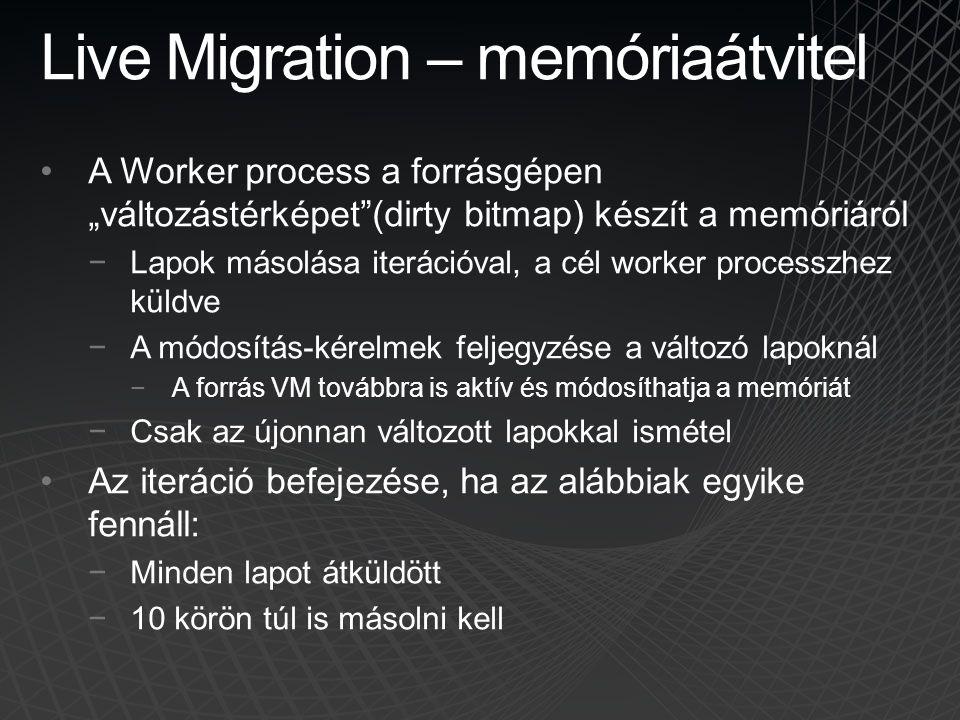 """Live Migration – memóriaátvitel A Worker process a forrásgépen """"változástérképet""""(dirty bitmap) készít a memóriáról −Lapok másolása iterációval, a cél"""