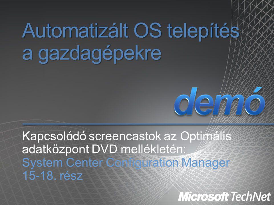Automatizált OS telepítés a gazdagépekre Kapcsolódó screencastok az Optimális adatközpont DVD mellékletén: System Center Configuration Manager 15-18.