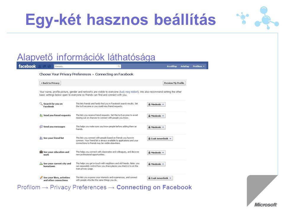 Egy-két hasznos beállítás Alapvető információk láthatósága Profilom → Privacy Preferences → Connecting on Facebook
