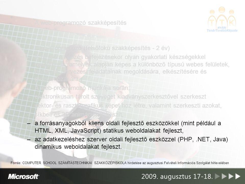 –A web-programozó szakképesítés –Web-programozó (felsőfokú szakképesítés - 2 év) –A tanuló a képzés befejezésekor olyan gyakorlati készségekkel rendel