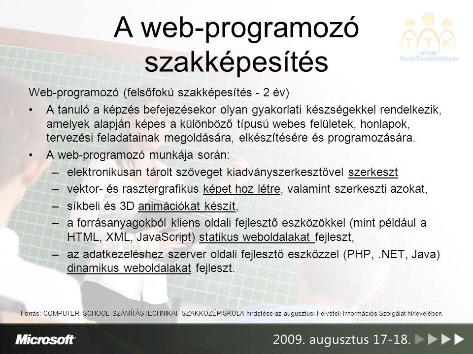 A web-programozó szakképesítés Web-programozó (felsőfokú szakképesítés - 2 év) A tanuló a képzés befejezésekor olyan gyakorlati készségekkel rendelkezik, amelyek alapján képes a különböző típusú webes felületek, honlapok, tervezési feladatainak megoldására, elkészítésére és programozására.