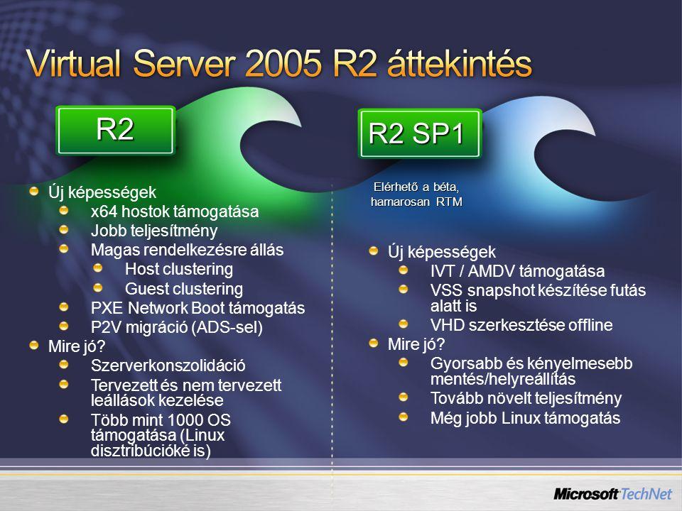 Új képességek x64 hostok támogatása Jobb teljesítmény Magas rendelkezésre állás Host clustering Guest clustering PXE Network Boot támogatás P2V migrác
