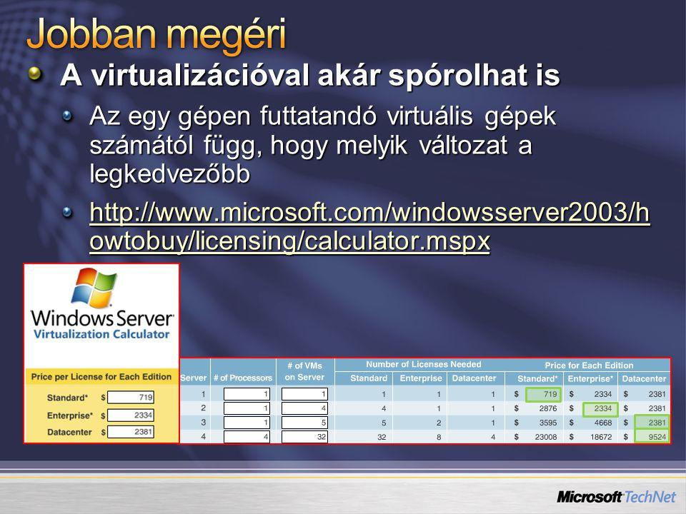 A virtualizációval akár spórolhat is Az egy gépen futtatandó virtuális gépek számától függ, hogy melyik változat a legkedvezőbb http://www.microsoft.c