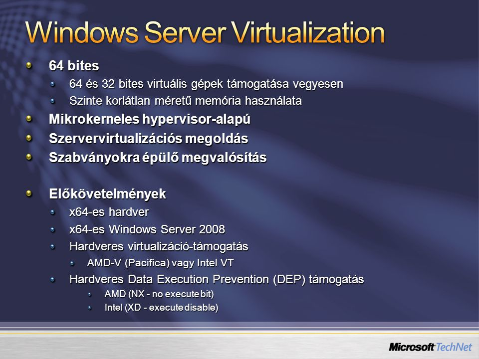 64 bites 64 és 32 bites virtuális gépek támogatása vegyesen Szinte korlátlan méretű memória használata Mikrokerneles hypervisor-alapú Szervervirtualiz