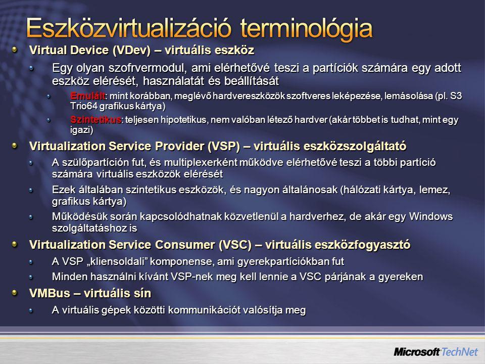 Virtual Device (VDev) – virtuális eszköz Egy olyan szofrvermodul, ami elérhetővé teszi a partíciók számára egy adott eszköz elérését, használatát és b