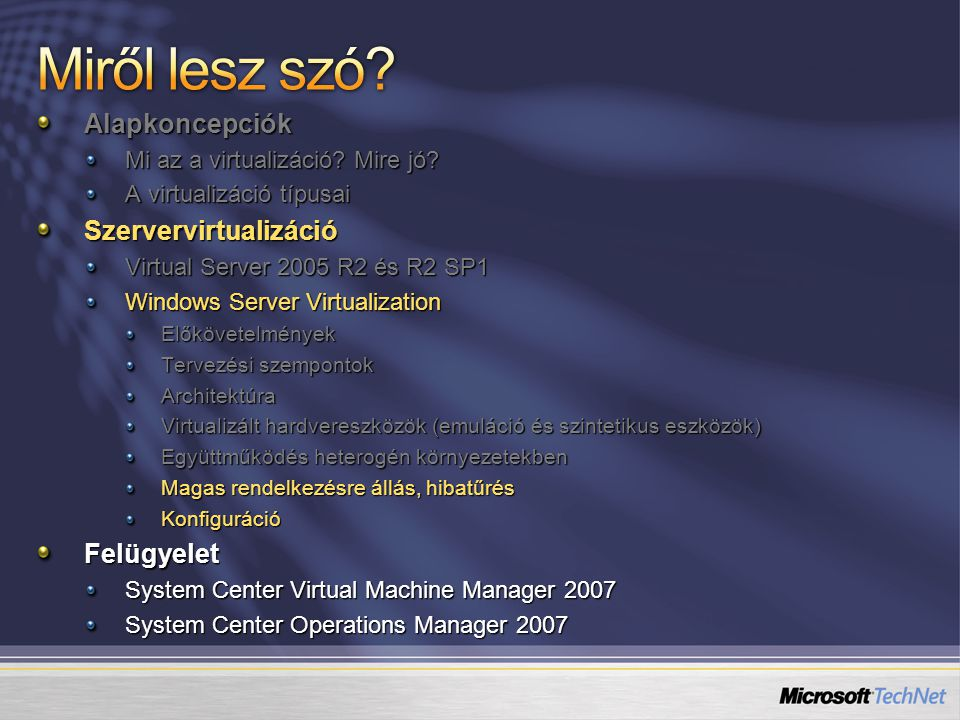 Alapkoncepciók Mi az a virtualizáció? Mire jó? A virtualizáció típusai Szervervirtualizáció Virtual Server 2005 R2 és R2 SP1 Windows Server Virtualiza