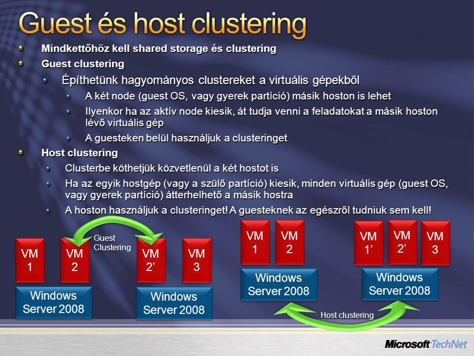 Mindkettőhöz kell shared storage és clustering Guest clustering Építhetünk hagyományos clustereket a virtuális gépekből A két node (guest OS, vagy gye