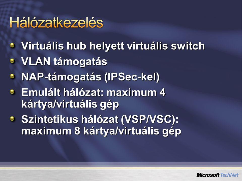 Virtuális hub helyett virtuális switch VLAN támogatás NAP-támogatás (IPSec-kel) Emulált hálózat: maximum 4 kártya/virtuális gép Szintetikus hálózat (V