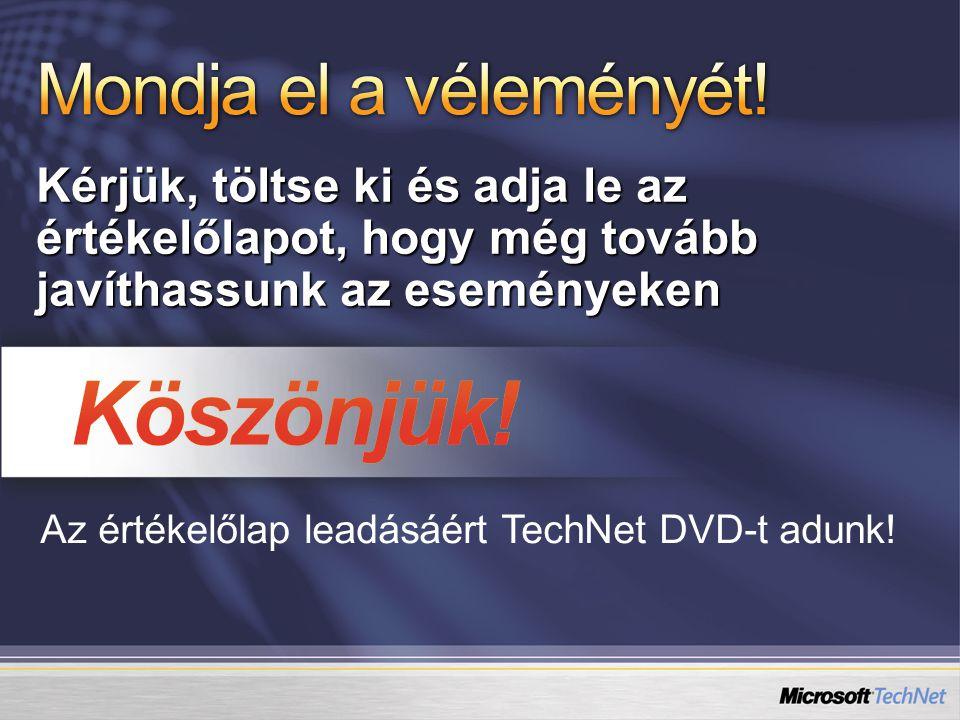 Kérjük, töltse ki és adja le az értékelőlapot, hogy még tovább javíthassunk az eseményeken Az értékelőlap leadásáért TechNet DVD-t adunk!