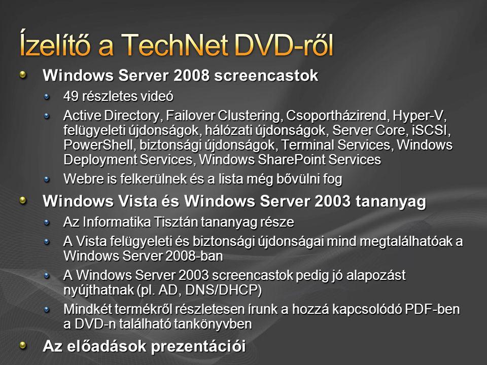 Windows Server 2008 screencastok 49 részletes videó Active Directory, Failover Clustering, Csoportházirend, Hyper-V, felügyeleti újdonságok, hálózati újdonságok, Server Core, iSCSI, PowerShell, biztonsági újdonságok, Terminal Services, Windows Deployment Services, Windows SharePoint Services Webre is felkerülnek és a lista még bővülni fog Windows Vista és Windows Server 2003 tananyag Az Informatika Tisztán tananyag része A Vista felügyeleti és biztonsági újdonságai mind megtalálhatóak a Windows Server 2008-ban A Windows Server 2003 screencastok pedig jó alapozást nyújthatnak (pl.