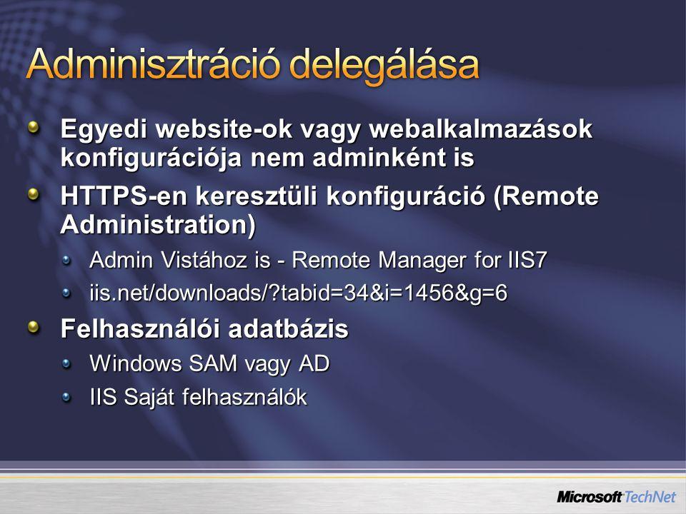 Egyedi website-ok vagy webalkalmazások konfigurációja nem adminként is HTTPS-en keresztüli konfiguráció (Remote Administration) Admin Vistához is - Remote Manager for IIS7 iis.net/downloads/ tabid=34&i=1456&g=6 Felhasználói adatbázis Windows SAM vagy AD IIS Saját felhasználók