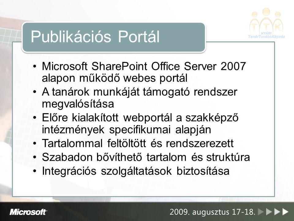 Microsoft SharePoint Office Server 2007 alapon működő webes portál A tanárok munkáját támogató rendszer megvalósítása Előre kialakított webportál a szakképző intézmények specifikumai alapján Tartalommal feltöltött és rendszerezett Szabadon bővíthető tartalom és struktúra Integrációs szolgáltatások biztosítása Publikációs Portál